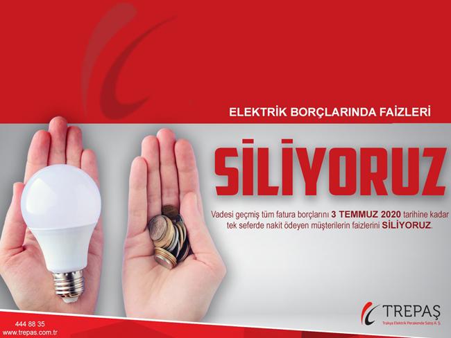 -TREPAŞ'TAN TARİHİ FIRSAT -TREPAŞ, ELEKTRİK BORÇLARINDA FAİZLERİ SİLİYOR